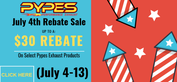 Pypes Exhaust July 4th Rebate Sale